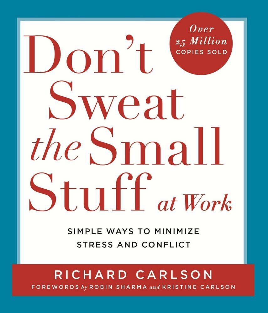 Don't Sweat the Small Stuff at Work : Simple Ways to Minimize Stress and Conflict
