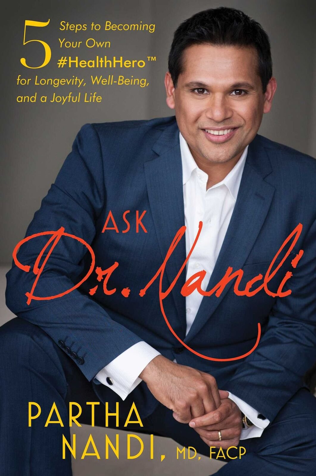Ask Dr. Nandi: 5 Steps to Becoming Your Own HealthHero for Longevity, Well-Being and a Joyful Life